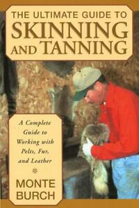 Ultimate Guide to Skinning & Tanning Book by Monte Burch~Formulas~Making tools