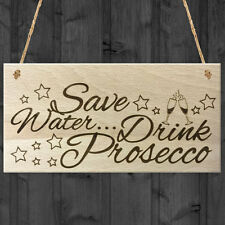 Save Water... Drink Prosecco Wooden Hanging Plaque Gift Novelty Alcohol Sign