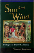 Sun and Wind - The Legend of Joseph of Arimathea by William Boardman - NEW BOOK!
