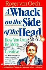 A Whack on the Side of the Head : How You Can Be More Creative by Roger von Oech