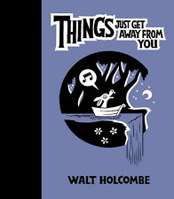 Things Just Get Away From You by Walt Holcombe (2007)