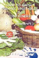 How To Grow Organic Vegetables In Containers (...Anywhere!)