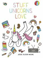 Stuff Unicorns Love [Hardcover] Moore, Jessie Oleson