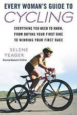Every Woman's Guide to Cycling: Everything You Need to Know, from Buying Your First Bike to Winning Your First Race by Selene Yeager (Paperback / softback)