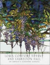 Louis Comfort Tiffany and Laurelton Hall: An Artist's Country Estate: Used