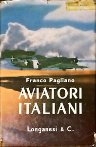 AVIATORI ITALIANI - FRANCO PAGLIANO - LONGANESI 1964