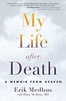 My Life After Death: A Memoir from Heaven by Medhus, Erik, Medhus M.D. M.D., El