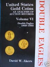 Akers- Gold Coins Vol 6: U.S. Double Eagles 1849-1933