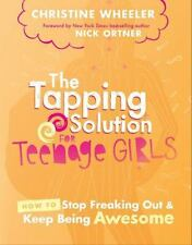 The Tapping Solution for Teenage Girls : How to Stop Freaking Out Ornter Wheeler