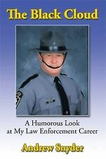 The Black Cloud : A Humorous Look at My Law Enforcement Career by Andrew...