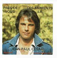 """Jean-Paul CESARI Vinyle 45T 7"""" SP PRES DE VOUS - CES MOMENTS LA - TEMPESTI 42005"""