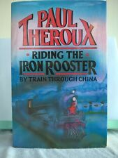 Paul Theroux. Riding The Iron Rooster (By Train Through China) Hardback. 1988