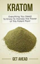 Kratom: Everything You Need To Know To Harness The Power of This Potent Plant