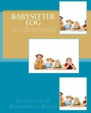 Babysitter Log : A Special Daily Planner Designed to Facilitate Better...