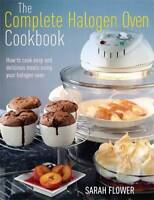 The Complete Halogen Oven Cookbook: How to Cook , Sarah Flower, New