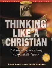Thinking Like a Christian: Understanding and Living a Biblical Worldview :