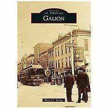 Images of America: Galion by Marcia S. Yunker (2013, Paperback)