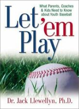 Let 'em Play: What Parents, Coaches, & Kids Need to Know about Youth Baseball
