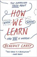 How We Learn : The Surprising Truth About When, Where, and Why It Happens, Pa...
