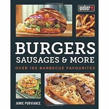 Weber's Burgers, Sausages & More: Over 160 Barbecue Favourites, Purviance, Jamie