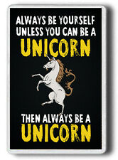 Unicorn FRIDGE MAGNET! Always be yourself, unless you can be a Unicorn. Magnet