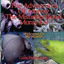 The Adventures of Murray the Misunderstood Moray Eel : Welcome to My World by...