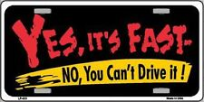 Yes It's Fast NO You Can't Drive It Metal Novelty License Plate Tag