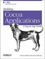 NEW Building Cocoa Applications : A Step by Step Guide by Simson Garfinkel