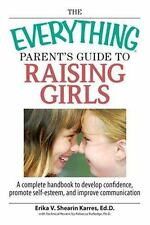 The Everything Parent's Guide To Raising Girls: A Complete Handbook to Develop C