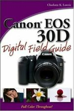 Canon EOS 30D Digital Field Guide Perfect Charlotte K. Lowrie