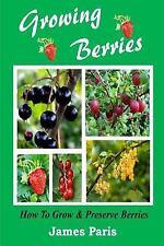 Growing Berries - How to Grow and Preserve Berries : Strawberries, Raspberrie...