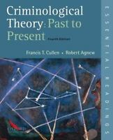 Criminological Theory: Past to Present: Essential Readings by Cullen, Francis T