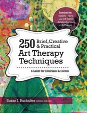 250 Brief, Creative & Practical Art Therapy Techniques: A Guide for Clinicians a