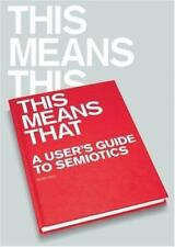 This Means This, This Means That: A User's Guide to Semiotics, Hall, Sean, Very