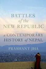 Very Good, Battles of the New Republic: A Contemporary History of Nepal, Jha, Pr