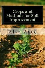 Crops and Methods for Soil Improvement by Alva Agee (2013, Paperback)