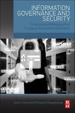 Information Governance and Security : Protecting and Managing Your Company's...