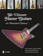 The Ultimate: An Illustrated History of Hamer Guitars by Steve Matthes (Hardback, 2013)