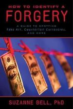 How to Identify a Forgery: A Guide to Spotting Fake Art, Counterfeit Currencies,