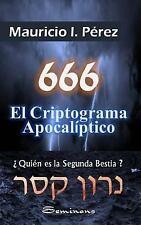666 el Criptograma Apocalíptico : ¿Quién Es la Segunda Bestia? by Mauricio...