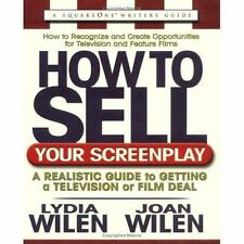 How to Sell Your Screenplay: A Realistic Guide to Getting a Television or Film D
