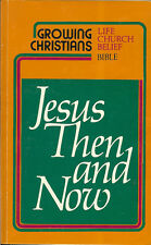 Jesus Then and Now by J. Ellsworth Kalas Growing Christians Life Church Belief