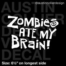 "6.5"" ZOMBIES ATE MY BRAIN! vinyl decal car truck window laptop sticker - evil"