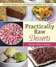 Practically Raw Desserts: Flexible Recipes for All-Natural Sweets and Treats...