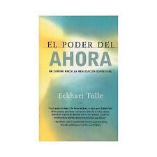 El Poder del Ahora : Un Camino Hacia la Realizacion Espiritual by Eckhart...