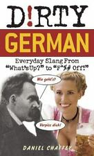 Dirty Everyday Slang: Dirty German : Everyday Slang from What's up? to F*%#...