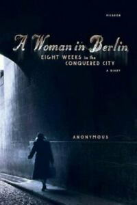 A Woman in Berlin: Eight Weeks in the Conquered City: A Diary by Anonymous