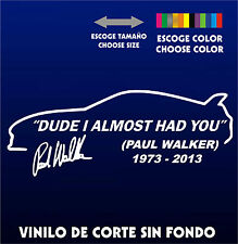 Sticker Vinilo- DUDE I ALMOST HAD YOU PAUL WALKER - Vinyl -Pegatina-AUFKLEBER