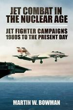 Jet Combat in the Nuclear Age: Jet Fighter Campaigns --1980s to the Present
