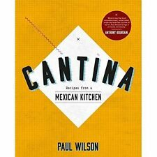 Cantina: Recipes from a Mexican Kitchen by Paul Wilson (Hardback, 2014)